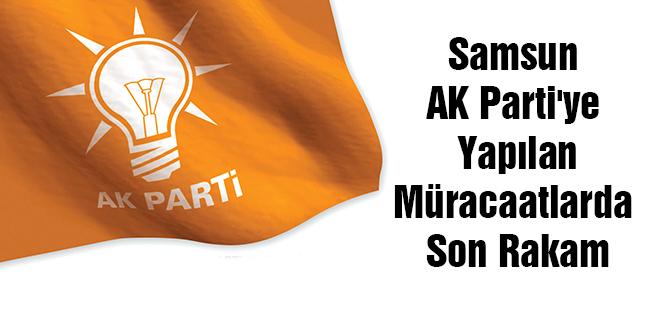 Samsun AK Parti'ye Yapılan Müracaatlarda Son Rakam