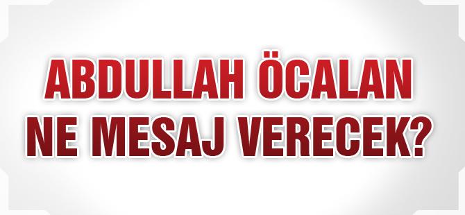 Abdullah Öcalan Ne Mesaj Verecek?