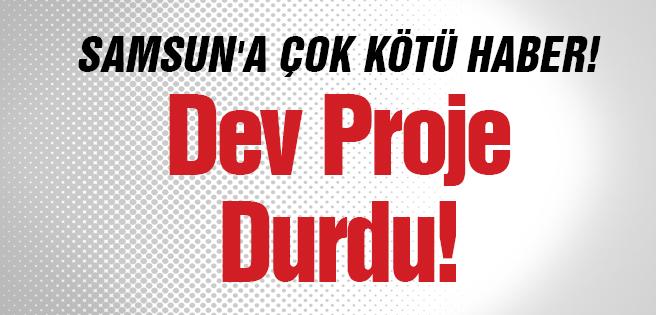 Samsun'a Çok Kötü Haber! Dev Proje Durdu!