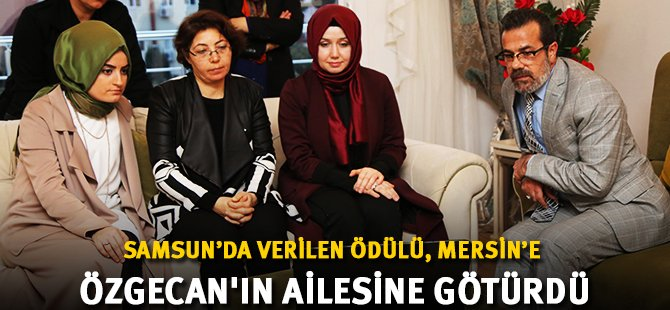 Samsun'da Verilen Ödülü, Mersin'e Özgecan'ın Ailesine Götürdü