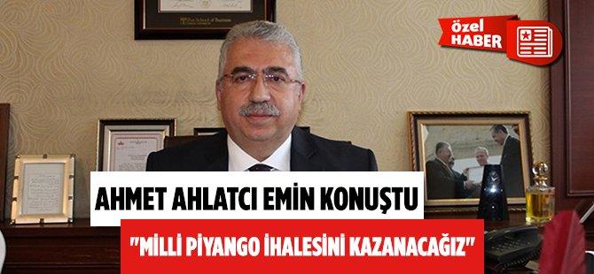 """Çorumlu Ahmet Ahlatcı """"Milli Piyango İhalesini Biz Kazanacağız"""""""