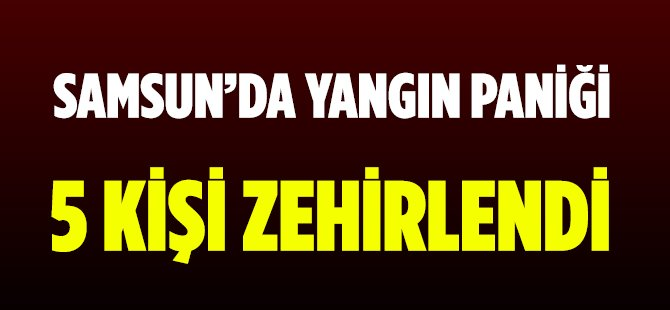 Samsun'da Bir Evde Çıkan Yangından 5 Kişi Zehirlendi