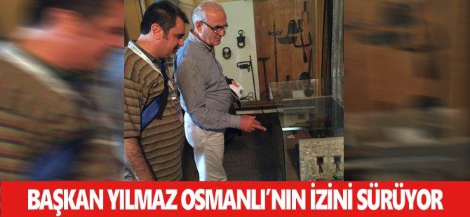 Başkan Yılmaz Osmanlı'nın İzini Sürüyor