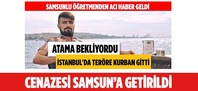 İstanbul Atatürk Havalimanı'ndaki Terör Saldırısında Hayatını Kaybeden Serkan Türk Memleketi  Samsun'a Getirildi