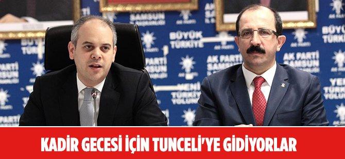 AK Parti Samsun İl Başkanlığı ile Gençlik ve Spor Bakanı Kılıç Kadir Gecesi için Tunceli'ye Gidiyor