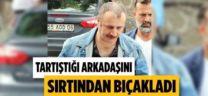 Samsun'da Tartıştığı Arkadaşını Sırtından Bıçakladı
