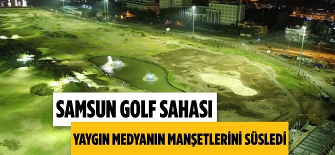 Samsun Golf Sahası Yaygın Medyanın Manşetlerini Süsledi