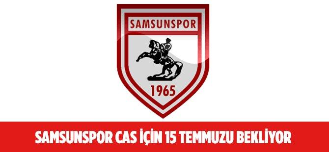 Samsunspor CAS İçin 15 Temmuzu Bekliyor