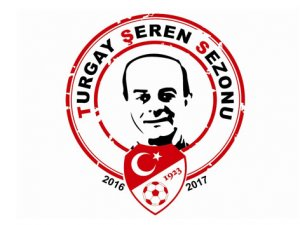 2016-2017 Sezonu, 'Turgay Şeren Sezonu' Olarak Belirledi
