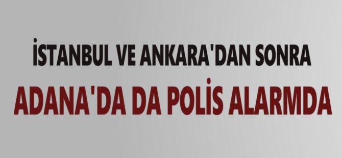 İstanbul ve Ankara'dan Sonra Adana'da da Polis Alarmda