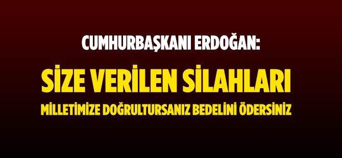 """Cumhurbaşkanı Erdoğan: """"Size Verilen Silahları Milletimize Doğrultursanız Bedelini Ödersiniz"""""""