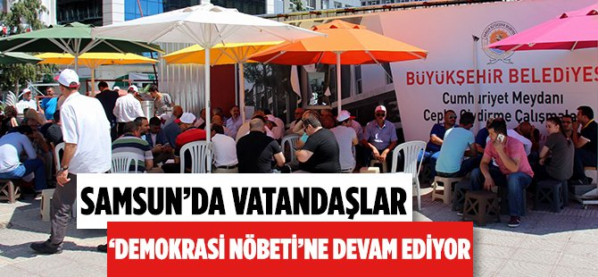 Samsun Cumhuriyet Meydanı'nda Vatandaşlar 'Demokrasi Nöbeti'ne Devam Ediyor
