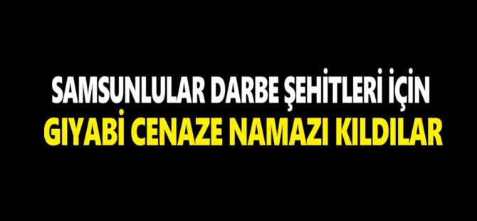 Samsun'da Darbe Şehitleri İçin Gıyabi Cenaze Namazı Kılındı