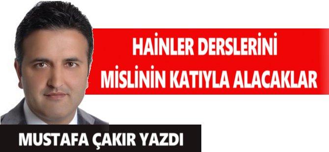Mustafa Çakır: Hainler Derslerini Mislinin Katıyla Alacaklar