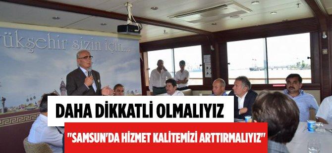 """""""Samsun'da Hizmet Kalitemizi Arttırmalıyız"""""""