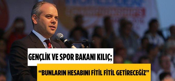 """Gençlik ve Spor Bakanı Kılıç; """"Bunların Hesabını Fitil Fitil Getireceğiz"""""""