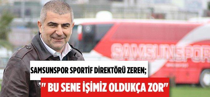 """Samsunspor Sportif Direktörü Zeren; """" Bu Sene İşimiz Oldukça Zor"""""""