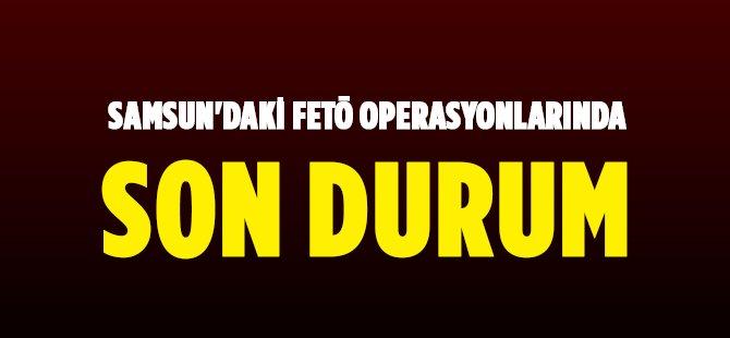 Samsun'daki FETÖ Operasyonlarında Son Durum