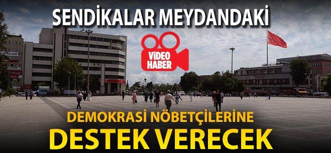 Sendikalardan Samsun Cumhuriyet Meydanı'ndaki Demokrasi Nöbetine Destek