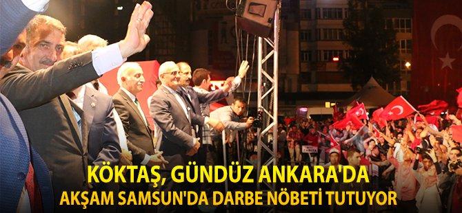 AK Parti Samsun Milletvekili Köktaş, Gündüz Ankara'da Akşam Samsun'da Darbe Nöbeti Tutuyor