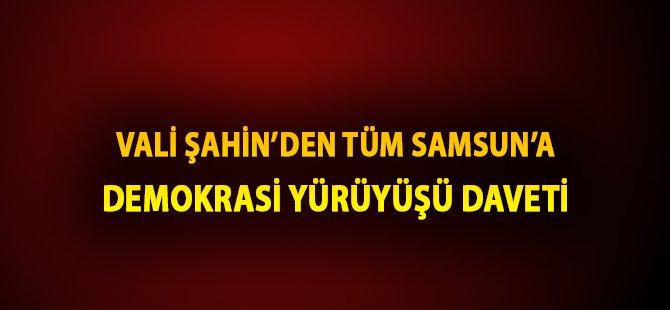 Samsun Valisi Şahin'den Vatandaşa 'Aynı Bayrak Altında' Yürüyüş Daveti