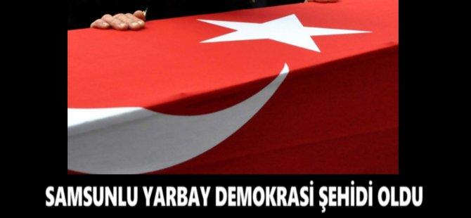 Samsunlu Yarbay Demokrasi Şehidi Oldu