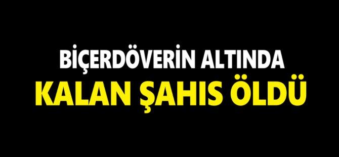 Samsun'da Biçerdöverin Altında Kalan Şahıs Öldü