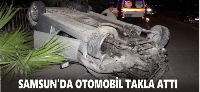 Samsun'da Otomobil Takla Attı: 4 Yaralı