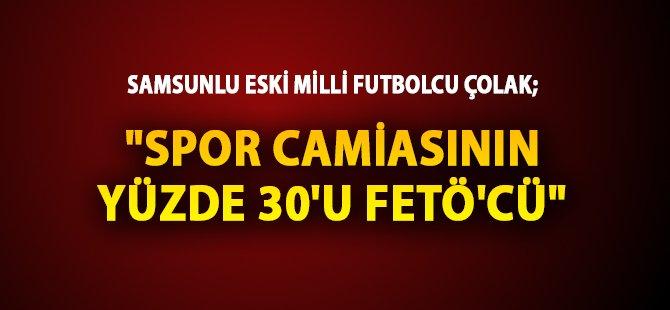 "Samsunlu Eski Milli Futbolcu Çolak; ""Spor Camiasının Yüzde 30'u FETÖ'cü"""