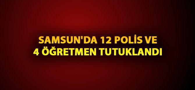 Samsun'da 12 Polis ve 4 Öğretmen Tutuklandı
