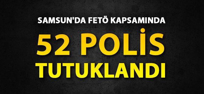 Samsun'da FETÖ Kapsamında 54 Polis Tutuklandı