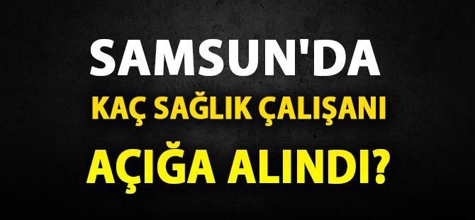 Samsun'da Kaç Sağlık Çalışanı Açığa Alındı?