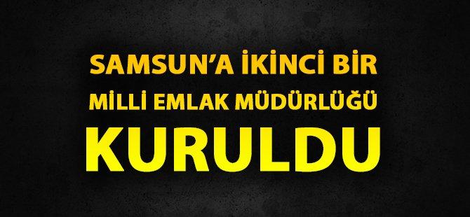 Samsun'a İkinci Bir Milli Emlak Müdürlüğü Kuruldu