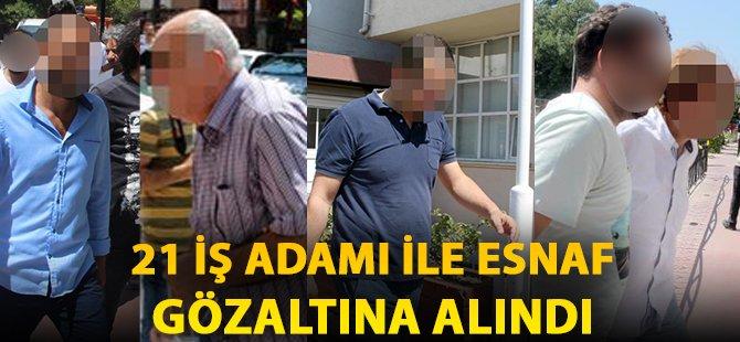 Samsun'da 21 İş Adamı İle Esnaf Gözaltına Alındı