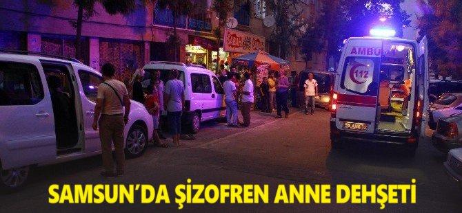 Samsun'da Şizofren Anne Dehşeti