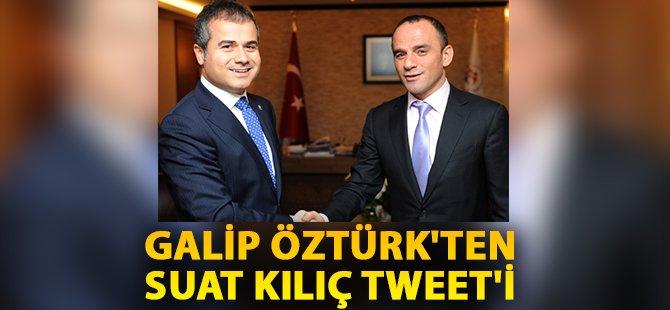 Galip Öztürk'ten Suat Kılıç Tweet'i