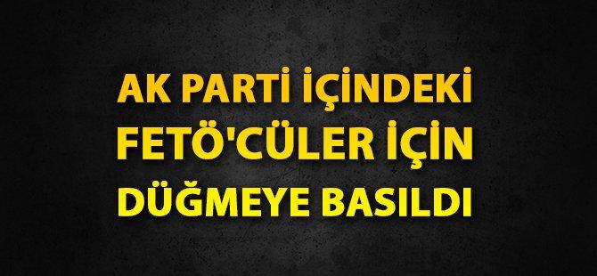 AK Parti, FETÖ Temizliği İçin Düğmeye Bastı.