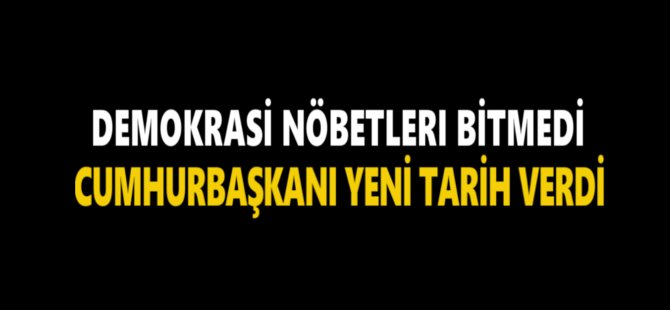 Cumhurbaşkanı Recep Tayyip Erdoğan: ''Demokrasi Nöbetlerine Devam''
