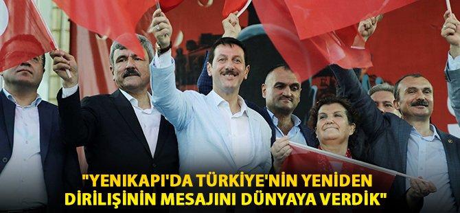 """""""Yenikapı'da Türkiye'nin Yeniden Dirilişinin Mesajını Dünyaya Verdik"""""""
