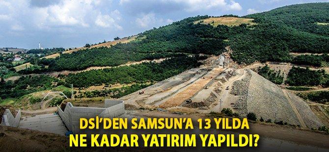 DSİ'den Samsun'a 13 Yılda Ne Kadar Yatırım Yapıldı?