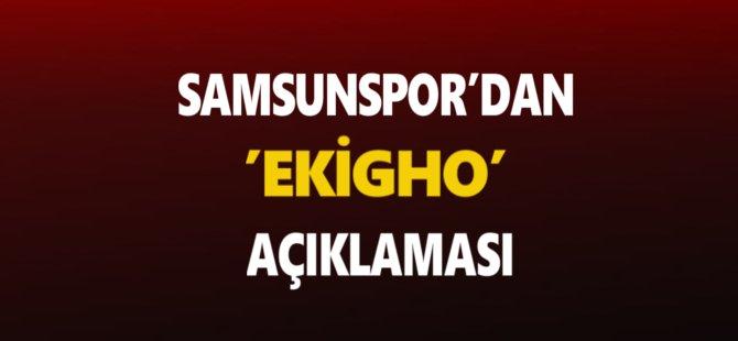 Samsunspor'dan 'Ekigho' Açıklaması