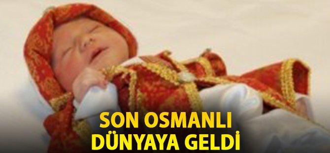 Son Osmanlı Dünyaya Geldi