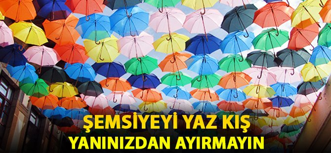 Şemsiyeyi Yaz Kış Yanınızdan Ayırmayın