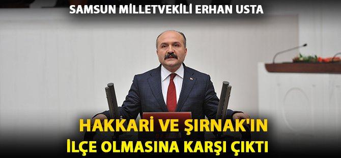 Samsun Milletvekili Erhan Usta Hakkari ve Şırnak İllerinin İlçe Statüsüne Dönüştürülmesine Karşı