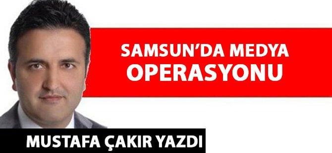 Samsun'da Medya Operasyonu