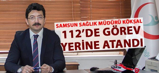 Samsun Sağlık Müdürü Köksal 112'de Görev Yerine Atandı
