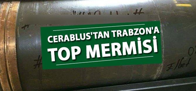 Cerablus'tan Trabzon'a Top Mermisi İle Selam Gönderdiler