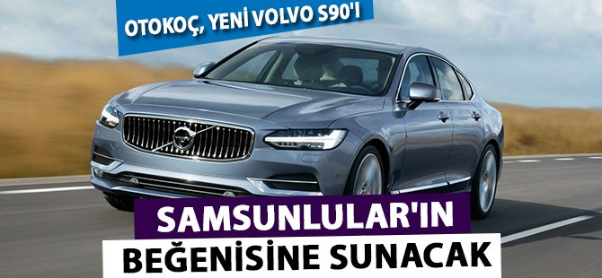 Otokoç, Yeni Volvo S90'ı Samsunlular'ın Beğenisine Sunacak