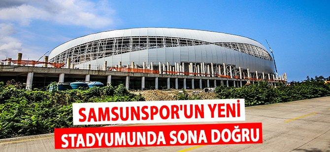 Samsunspor'un Yeni Stadyumunda Sona Doğru