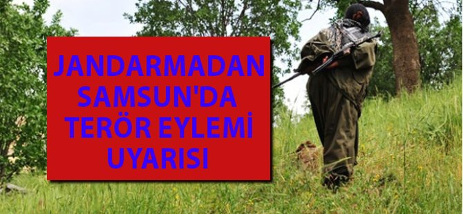 Samsun'da Terör Eylemi Uyarısı